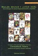 Rebeldía, denuncia y justicia social : voces enérgicas de autoras hispanoamericanas y españolas / compilación, edición general, bibliografía e introducción, Clementina R. Adams