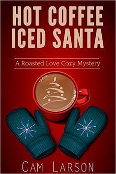 Hot Coffee, Iced Santa (A Roasted Love Cozy Mystery Book 2) - Kindle edition by Cam Larson. Mystery, Thriller & Suspense Kindle eBooks @ Amazon.com.
