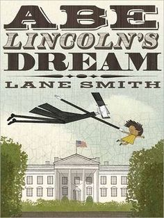Abe Lincoln's Dream by Lane Smith.  When a schoolgirl gets separated from her tour of the White House and finds herself in the Lincoln bedroom, she also discovers the ghost of the great man himself.