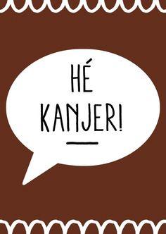 Kaartje He Kanjer! je shopt 'm hier: http://www.bybean.nl/kaartjehekanjer