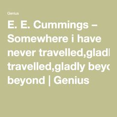 E. E. Cummings – Somewhere i have never travelled,gladly beyond | Genius