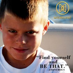 Find out who you are and be that!