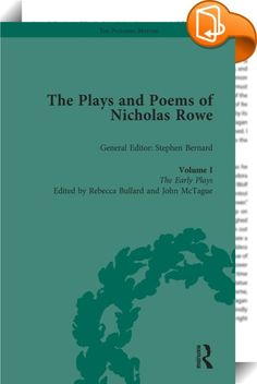 The Plays and Poems of Nicholas Rowe, Volume I    ::  <P>Nicholas Rowe was the first Poet Laureate of the Georgian era. A fascinating and important yet largely overlooked figure in eighteenth-century literature, he is the 'lost Augustan'. His plays are important both for the way they address the political and social concerns of the day and for reflecting a period in which the theatre was in crisis. This edition sets out to demonstrate Rowe's mastery of the early eighteenth century thea...