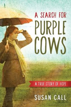 A Search for Purple Cows: A True Story of Hope----A wife and mother's amazing journey from darkness into a life fully restored in God's light. A whimsical comment from a kind stranger, 'Be sure to search for purple cows,' brings hope to a woman and her children fleeing from a life filled with trouble. In A Search for Purple Cows, Susan Call reveals to the world how painful a relationship can be when love deteriorates into a cycle of abuse and betrayal.