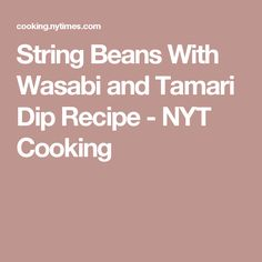 String Beans With Wasabi and Tamari Dip Recipe - NYT Cooking