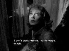 I don't want realism. I want magic.