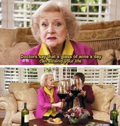 "BETTY WHITE ""doctors say that a glass of wine a day can extend your life"""