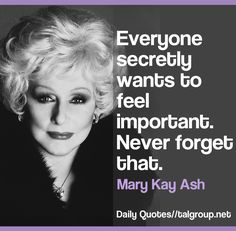 Career Lesson: Everyone secretly wants to feel important. Never forget that. #Leadership #Quote #Business #Kindness