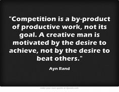 My favorite..... I am my own competition!!!  I love this!!!! AYN RAND