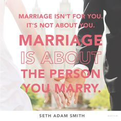 """Great marriage advice from a dad to his newlywed son: """"Marriage isn't for you. It's not about you. Marriage is about the person you marry."""""""