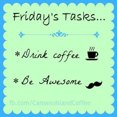 Friday's Tasks... Drink coffee and be awesome. #Friday #Coffee with Coffee Lovers Magazine www.coffeeloversmag.com/theMagazine