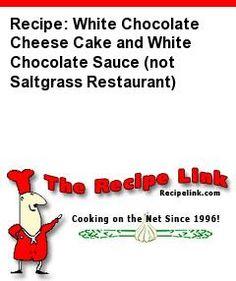 Recipe: White Chocolate Cheese Cake and White Chocolate Sauce (not Saltgrass Restaurant) - Recipelink.com