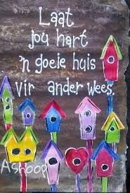 Laat jou hart ñ goeie huis vir ander wees. Sign Quotes, Qoutes, Witty Quotes, Heart Quotes, Bible Quotes, Diy Art Projects, Projects To Try, Animals Name In English, Afrikaanse Quotes