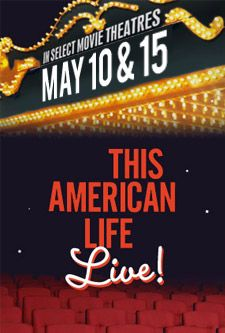 This American Life LIVE - Select theatre locations on May 10th & 15th!