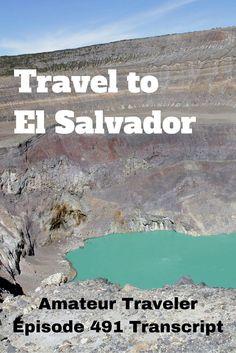 What to do, see and eat in El Salvador - Travel to El Salvador - Amateur Traveler Episode 491 Transcript