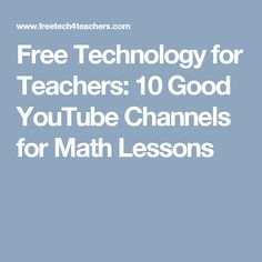 Free Technology for Teachers: 10 Good YouTube Channels for Math Lessons