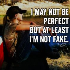 I may not be perfect but at least I'm not fake Real Country Girls, Country Girl Life, Country Girl Quotes, Cute N Country, Southern Quotes, Farm Girl Quotes, Girl Sayings, Country Music, Fact Quotes