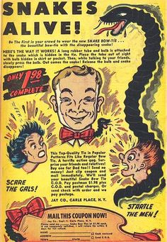 Snake Bow-Tie, the sure way to trick people who look at your tie. A terrific action gag! Scare the gals! Startle the men! Buy one for Dad too! Old Comic Books, Vintage Comic Books, Vintage Comics, Retro Ads, Vintage Advertisements, Vintage Ads, Old Comics, Old Ads, Pop Culture