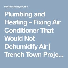 Plumbing and Heating – Fixing Air Conditioner That Would Not Dehumidify Air | Trench Town Project