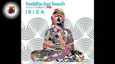 Buddha Bar 2015 Annual Mix - Buddha Bar Beach Ibiza by FG - Part 1 Love