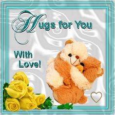 Hugs just for you animated hugs hello friend teddy bear comment good morning good day blessings greeting beautiful day