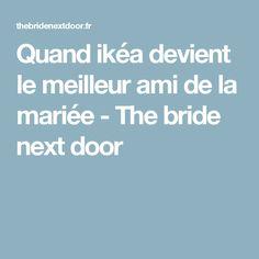 Quand ikéa devient le meilleur ami de la mariée - The bride next door