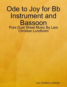 Buy Ode to Joy for Bb Instrument and Bassoon - Pure Duet Sheet Music By Lars Christian Lundholm by  Lars Christian Lundholm and Read this Book on Kobo's Free Apps. Discover Kobo's Vast Collection of Ebooks and Audiobooks Today - Over 4 Million Titles!