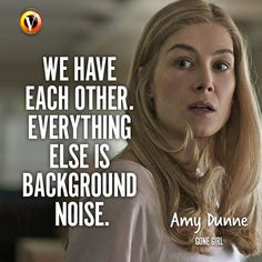 """Amy Dunne (Rosamund Pike) in Gone Girl: """"We have each other. Everything else is background noise."""" #quote #moviequote #superguide"""