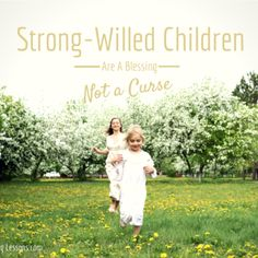 "Strong Willed Children Are a Blessing, Not a Curse - ""They have spunk, which means they will accomplish great things."""