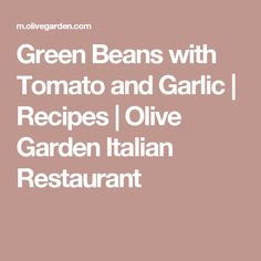 Green Beans with Tomato and Garlic | Recipes | Olive Garden Italian Restaurant