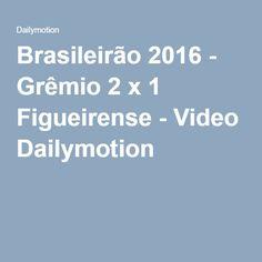 Brasileirão 2016 - Grêmio 2 x 1 Figueirense - Video Dailymotion