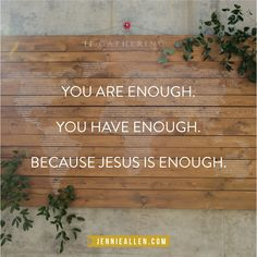 You are enough. You have enough. Because Jesus is enough. -Jennie Allen #ifgathering2016 Read more on http://www.jennieallen.com/blog/