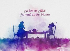 As Lost As Alice As Mad As The Hatter Art Print by My Inspiration. All prints are professionally printed, packaged, and shipped within 3 - 4 business days. Choose from multiple sizes and hundreds of frame and mat options. Alice Quotes, Disney Quotes, Fairy Quotes, Alice And Wonderland Tattoos, Alice In Wonderland, Wonderland Party, Disney Love, Disney Art, Mad Hatter Tattoo
