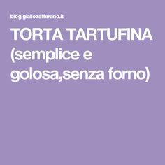 TORTA TARTUFINA (semplice e golosa,senza forno)