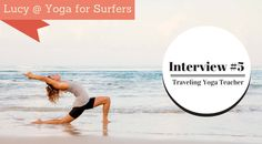 Lucy is a professional dancer turned yogi surfer and travels the world teaching yoga to surfers! Check out her interview with The Yoga Nomads here :)
