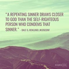 """A repenting sinner draws closer to God than does the self-righteous person who condemns that sinner. ... Jesus Christ facebook.com/... set the example for us to follow, to show respect to all and hatred toward none. As [His] disciples, let us love everyone the way He does."" From #ElderRenlund's pinterest.com/... inspiring April 2017 facebook.com/... message. #ShareGoodness"