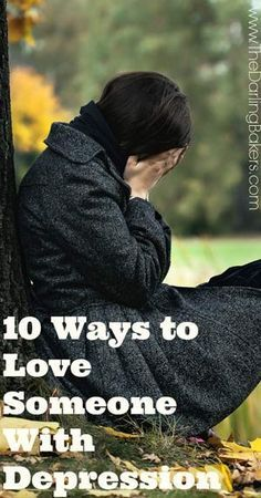 10 Ways to Love Someone With Depression. There's also a great post on this blog called 5 Ways To Love Yourself Through Depression. Both very interesting.