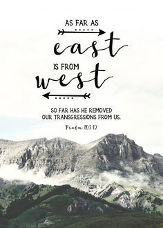 Bible Verse About Strength: as far as east if from west Favorite Bible Verses, Bible Verses Quotes, Bible Scriptures, Biblical Verses, Scripture Verses, In Christ Alone, Faith In Love, Thing 1, Christian Quotes