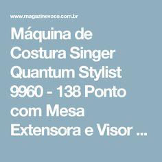 Máquina de Costura Singer Quantum Stylist 9960 - 138 Ponto com Mesa Extensora e Visor LCD - Magazine Toninhombpromove