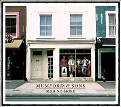 Mumford & Sons. Sigh No More. Currently listening to them. Wishing and wishing for a new album - I can't get enough of these guys!
