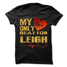 My Heart Only Beat For LEIGH Cool Shirt !!! - #college gift #money gift. CHEAP PRICE => https://www.sunfrog.com/Holidays/My-Heart-Only-Beat-For-LEIGH-Cool-Shirt-.html?68278