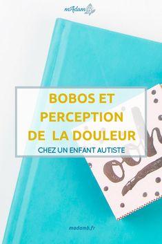 Bobos et perception de la douleur chez un enfant autiste #enfant #autiste #autisme #tsa #douleur #madamb