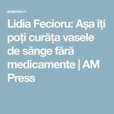 Lidia Fecioru: Așa îți poți curăța vasele de sânge fără medicamente   AM Press Good To Know, Health And Beauty, Health Fitness, Homemade, Healthy, Vase, Cholesterol, Hand Made, Jars