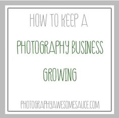 How to Keep Your Photography Business Growing