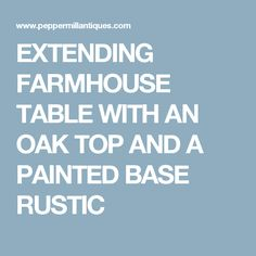 EXTENDING FARMHOUSE TABLE WITH AN OAK TOP AND A PAINTED BASE RUSTIC