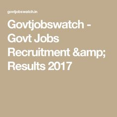 Govtjobswatch - Govt Jobs Recruitment & Results 2017 Police Jobs, Railway Jobs, Board Result, Bank Jobs, Teaching Jobs, Engineers, Amp, Education, Educational Illustrations