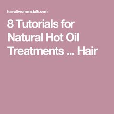 8 Tutorials for Natural Hot Oil Treatments ... Hair