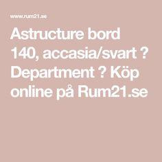 Astructure bord 140, accasia/svart – Department – Köp online på Rum21.se