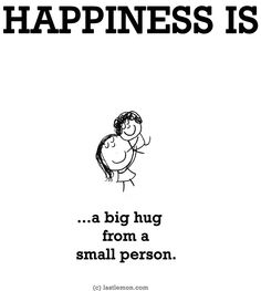 """""""Happiness is...a big hug from a small person"""" quote via www.LastLemon.com"""