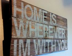 song quote home is wherever im with you reclaimed by emc2squared, $27.50